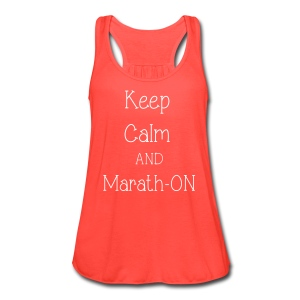 Keep Calm and Marath-ON - Women's Flowy Tank Top by Bella