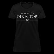 T-Shirts ~ Women's T-Shirt ~ Trust Me I'm a Director Women's T-shirt