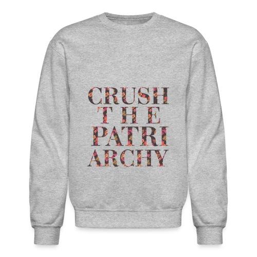 CRUSH THE PATRIARCHY - Crewneck Sweatshirt
