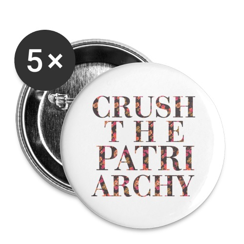 CRUSH THE PATRIARCHY - Buttons large 2.2'' (5-pack)