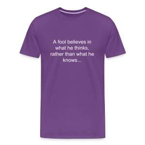 A Fool Believes In What He Thinks T-Shirt - Men's Premium T-Shirt