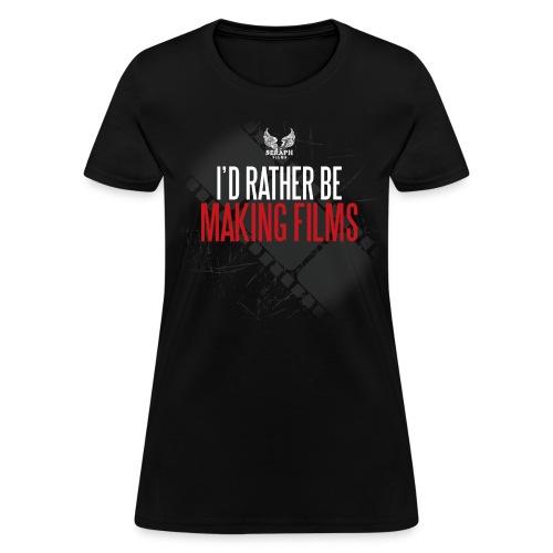 I'd Rather Be Making Films Woman's T-Shirt - Women's T-Shirt