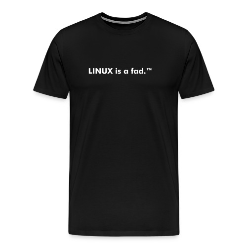 Standard T LINUX is a fad.  - Men's Premium T-Shirt