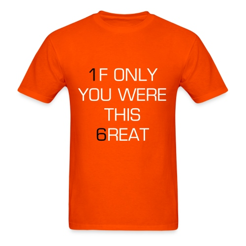 If only you were this great - Men's T-Shirt