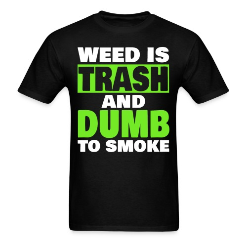 Weed Is Trash - Men's T-Shirt