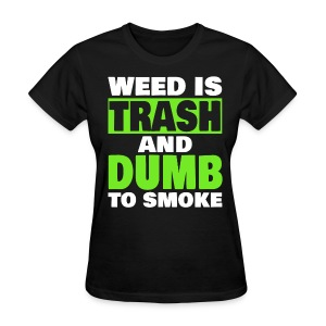 Women's Weed Is Trash - Women's T-Shirt