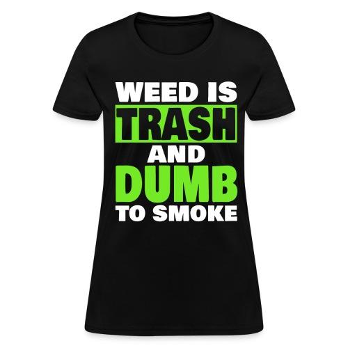 Women's Weed Is Trash - Women's T-Shirt