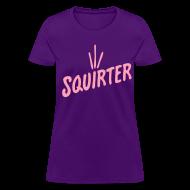 T-Shirts ~ Women's T-Shirt ~ Squirter