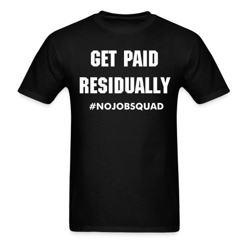 Get Paid Residually - Men's T-Shirt
