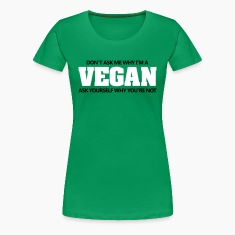 Don't ask me why I'm vegan. Why are you not? Women's T-Shirts