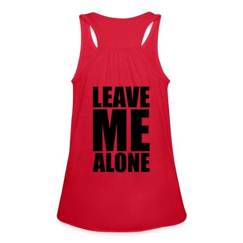 Leave Me Alone - Women's Flowy Tank Top by Bella