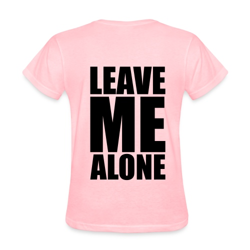 Leave Me Alone - Women's T-Shirt