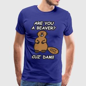 Are you a beaver? Cuz' Dam! - Men's Premium T-Shirt