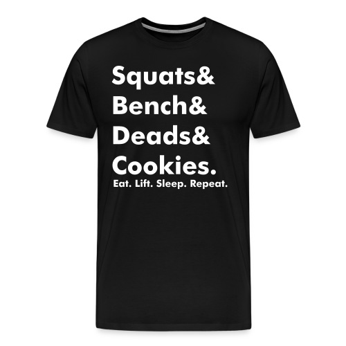 Squats& Bench& Deads& Cookies.  - Men's Premium T-Shirt