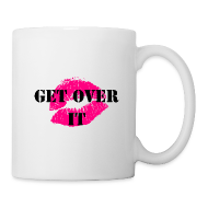 Mugs & Drinkware ~ Coffee/Tea Mug ~ Get Over It
