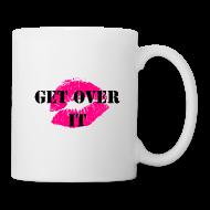 Mugs & Drinkware ~ Coffee/Tea Mug ~ Get Over It