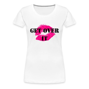 Get Over It - Women's Premium T-Shirt