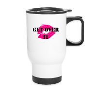 Mugs & Drinkware ~ Travel Mug ~ Get Over It