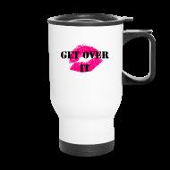 Mugs & Drinkware ~ Travel Mug ~ Get Over It