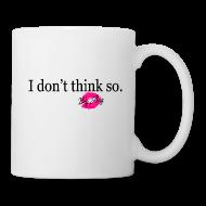 Mugs & Drinkware ~ Coffee/Tea Mug ~ I don't Think So