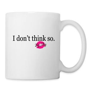 I don't Think So - Coffee/Tea Mug