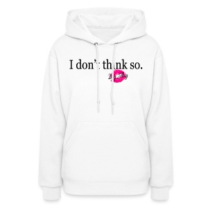 I don't Think So - Women's Hoodie