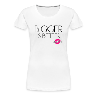 Women's T-Shirts ~ Women's Premium T-Shirt ~ Bigger Is Better