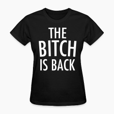 The bitch is back Women's T-Shirts