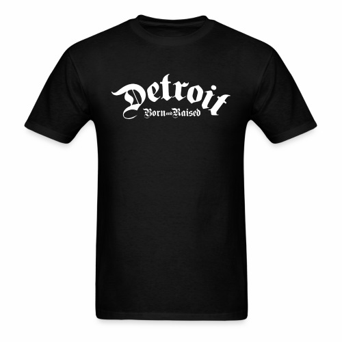 Detroit Born & Raised - Men's T-Shirt