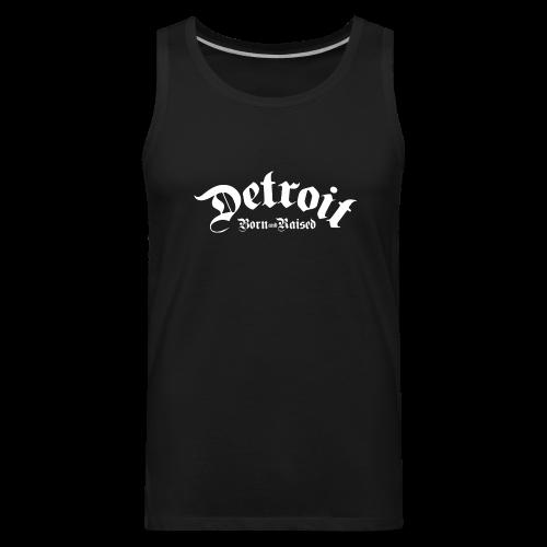 Detroit Born & Raised - Men's Premium Tank