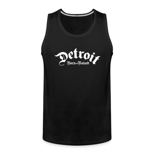 Detroit Born & Raised - Men's Premium Tank