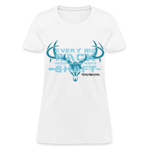 Ladies - Every Big Rack Deserves A Hard Shaft - Women's T-Shirt