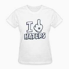 I FUCK HATERS 1c Women's T-Shirts
