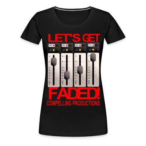 Let's Get Faded! Women's T - Women's Premium T-Shirt