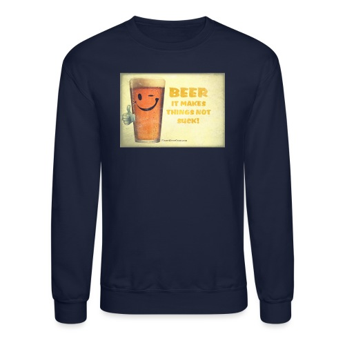 Beer It Makes Things Not Suck Men's Crewneck Sweatshirt - Crewneck Sweatshirt