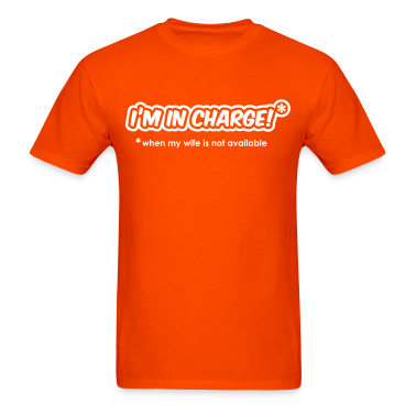 I'm In Charge - When My Wife Is Not Available T-Shirts