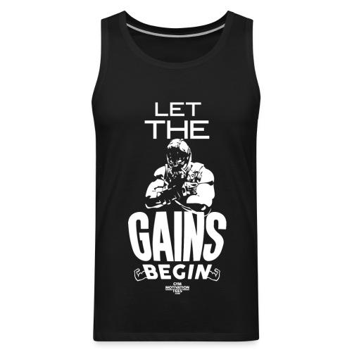 Let the gains begin | Mens Tank - Men's Premium Tank