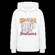 Hoodies ~ Women's Hooded Sweatshirt ~ ISSAQUAH Indians 99