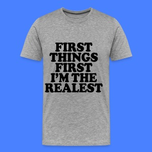 First Things First I'm The Realest T-Shirts - Men's Premium T-Shirt