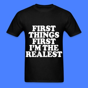 First Things First I'm The Realest T-Shirts - Men's T-Shirt