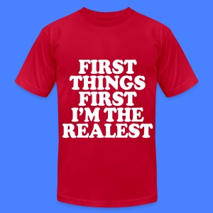 First Things First I'm The Realest T-Shirts - Men's T-Shirt by American Apparel