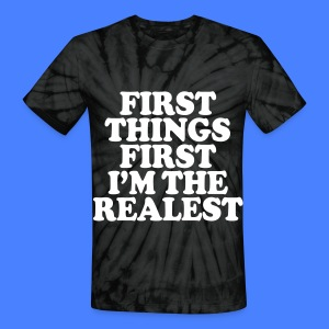 First Things First I'm The Realest T-Shirts - Unisex Tie Dye T-Shirt