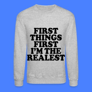 First Things First I'm The Realest Long Sleeve Shirts - Crewneck Sweatshirt