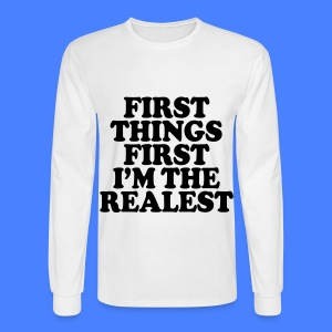First Things First I'm The Realest Long Sleeve Shirts - Men's Long Sleeve T-Shirt
