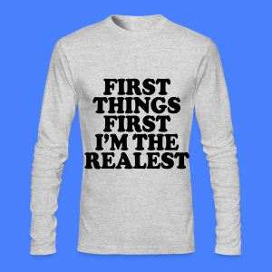 First Things First I'm The Realest Long Sleeve Shirts - Men's Long Sleeve T-Shirt by Next Level