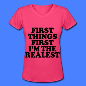 First Things First I'm The Realest Women's T-Shirts - Women's V-Neck T-Shirt