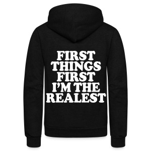 First Things First I'm The Realest Zip Hoodies & Jackets - Unisex Fleece Zip Hoodie by American Apparel