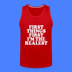 First Things First I'm The Realest Men - Men's Premium Tank