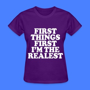 First Things First I'm The Realest Women's T-Shirts - Women's T-Shirt