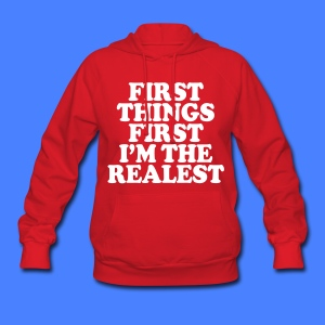 First Things First I'm The Realest Hoodies - Women's Hoodie